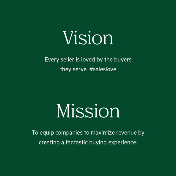 Vision: Every seller is loved by the buyers they serve. #saleslove