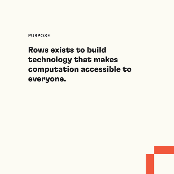 Purpose: Rows exists to build technology that makes computation accessible to everyone.